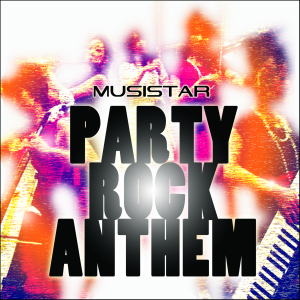 PARTY ROCK ANTHEM / MUSISTAR